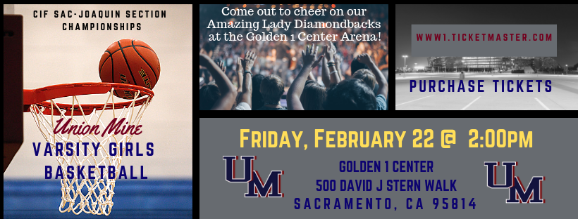 CIF Sac Joaquin section championships. Come out to cheer on our amazing lady diamondbacks at the Golden 1 center arena. Purchase tickets at www dot ticketmaster dot com. Friday, february 22 at 2 pm. Golden 1 center, 500 David J stern walk. Sacramento, California.